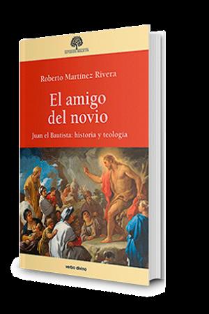 El Amigo Del Novio. Juan El Bautista: Historia Y Teología