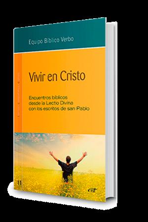 Vivir En Cristo. Encuentros Bíblicos Desde La Lectio Divina Con Los Escritos De San Pablo
