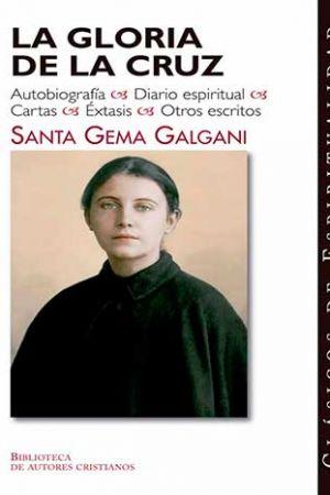 La gloria de la cruz: Autobiografía; Diario espiritual; Cartas; Éxtasis; Otros escritos de Santa Gema Galgani