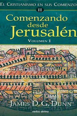 Comenzando Desde Jerusalén – 1. El Cristianismo En Sus Comienzos II