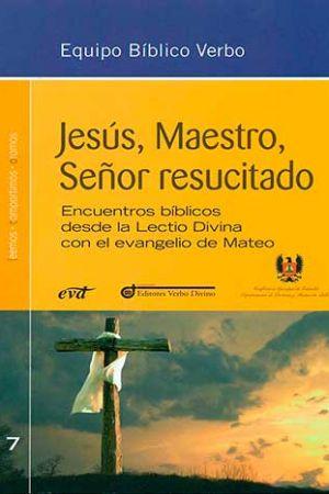 Jesús, Maestro, Señor Resucitado. Encuentros Bíblicos Desde La Lectio Divina Con El Evangelio De Mateo