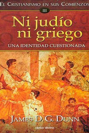 Ni Judío Ni Griego. El Cristianismo En Sus Comienzos III