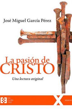 La Pasión De Cristo. Una Lectura Original