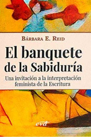 El Banquete De La Sabiduría. Una Invitación A La Interpretación Feminista De La Escritura