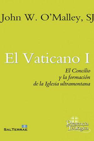 El Vaticano I. El Concilio Y La Formación De La Iglesia Ultramontana