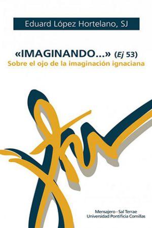 """""""Imaginando…"""" (Ej 53). Sobre El Ojo De La Imaginación Ignaciana"""