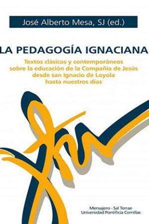 La Pedagogía Ignaciana. Textos Clásicos Y Contemporáneos Sobre La Educación De La Compañía De Jesús