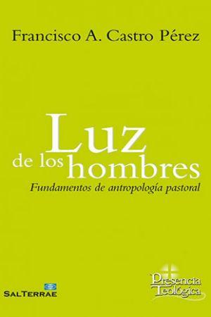 Luz De Los Hombres. Fundamentos De Antropología Pastoral