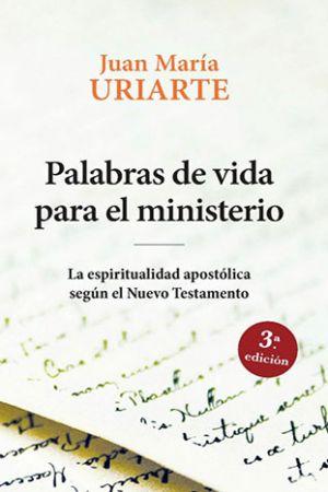 Palabras De Vida Para El Ministerio. La Espiritualidad Apostólica Según El Nuevo Testamento