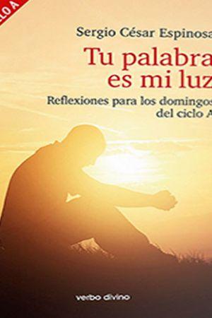 Tu Palabra Es Mi Luz. Reflexiones Para Los Domingos Del Ciclo A