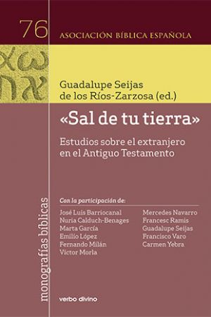Sal De Tu Tierra. Estudios Sobre El Extranjero En El Antiguo Testamento