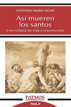 Así Mueren Los Santos. Cien Relatos De Vida Y Resurrección