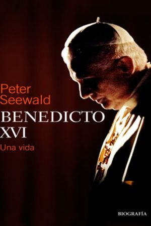 Benedicto XVI – Una vida. Peter Seewald
