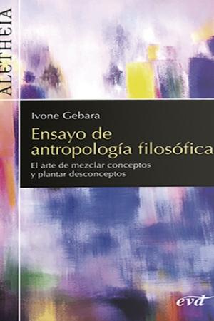 Ensayo De Antropología Filosófica. El Arte De Mezclar Conceptos Y Plantar Desconceptos