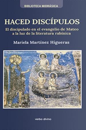Haced Discípulos. El Discipulado En El Evangelio De Mateo A La Luz De La Literatura Rabínica