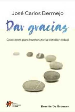 Dar Gracias. Oraciones Para Humanizar La Cotidianeidad